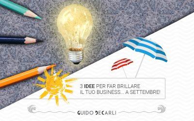Tre buone cose che puoi fare ad agosto per far brillare il business a settembre!